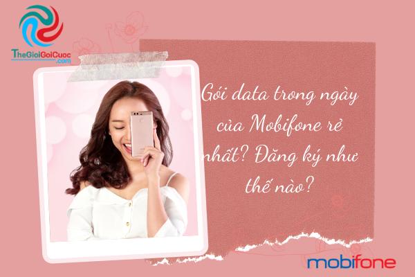 Gói data trong ngày của mobifone rẻ nhất? Đăng ký như thế nào? thegioigoicuoc.com