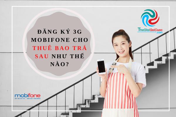 Đăng ký 3g mobifone cho thuê bao trả sau như thế nào?thegioigoicuoc.com