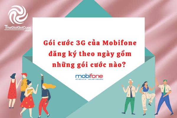 Gói cước 3G của Mobifone đăng ký theo ngày gồm những gói cước nào? Điều kiện đăng ký là gì?thegioigoicuoc.com