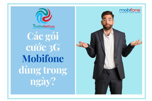 Các gói cước 3g mobifone dùng trong ngày? Giải đáp thắc mắc liên quan đến những gói cước này?thegioigoicuoc.com