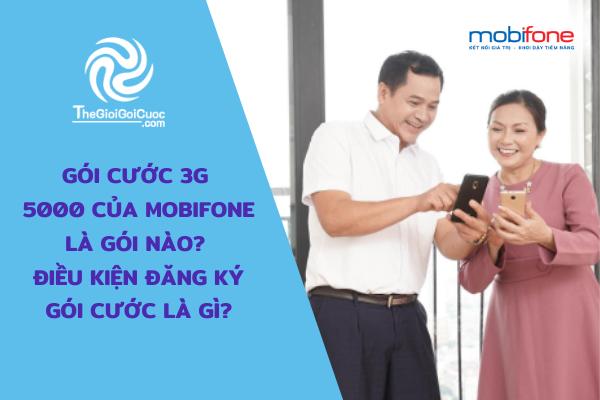 Gói cước 3g 5000 của Mobifone là gói nào? Điều kiện đăng ký gói cước là gì?thegioigoicuoc.com