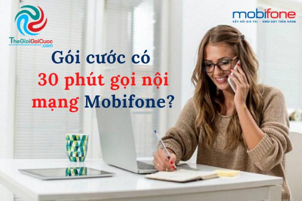 Gói cước có 30 phút gọi nội mạng mobifone? Giá cước có rẻ không?thegioigoicuoc.com