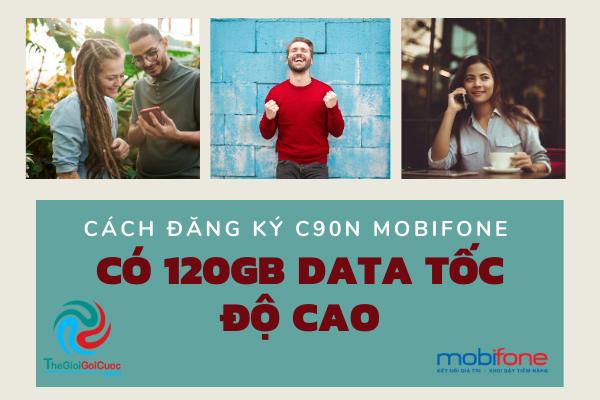 Cách đăng ký C90N Mobifone có 120Gb Data tốc độ cao.thegioigoicuoc.com