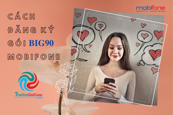 Cách đăng ký gói cước BIG90 Mobifone.thegioigoicuoc.com