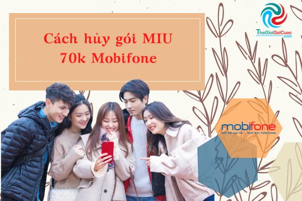 Cách hủy gói MIU 70k Mobifone.thegioigoicuoc.com