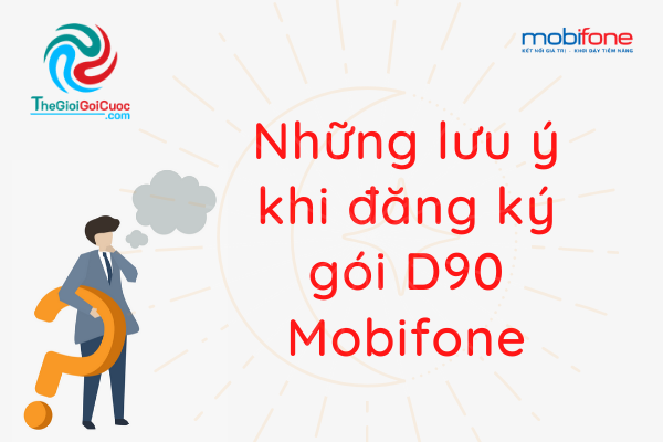 Những lưu ý khi đăng ký gói D90 Mobifone.thegioigoicuoc.com