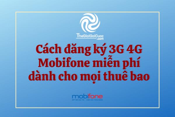 Cách đăng ký 3G 4G Mobifone miễn phí dành cho mọi thuê bao.thegioigoicuoc.com