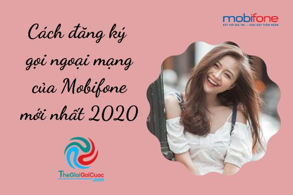 Cách đăng ký gọi ngoại mạng của Mobifone mới nhất 2020.thegioigoicuoc.com