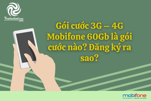Gói cước 3G – 4G Mobifone 60Gb là gói cước nào? Đăng ký ra sao?thegioigoicuoc.com