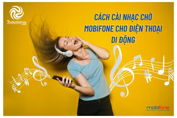 Cách cài nhạc chờ Mobifone cho điện thoại di động.thegioigoicuoc.com